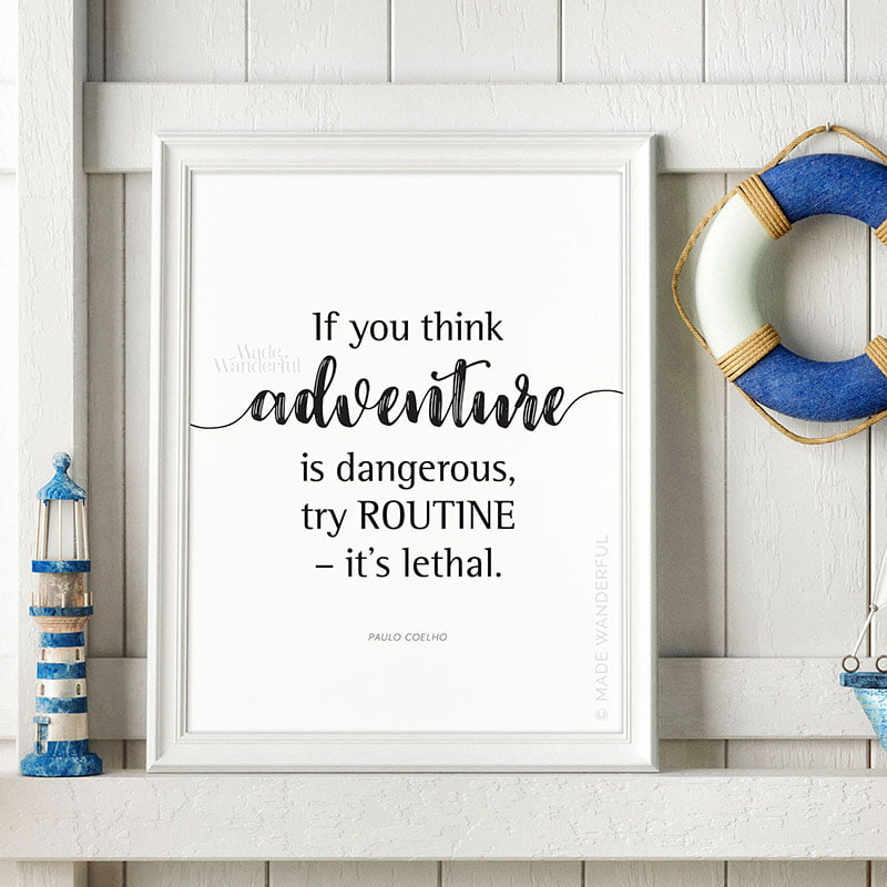 If You Think Adventure is Dangerous Try Routine It's Lethal Art Print | Paulo Coelho • Made Wanderful