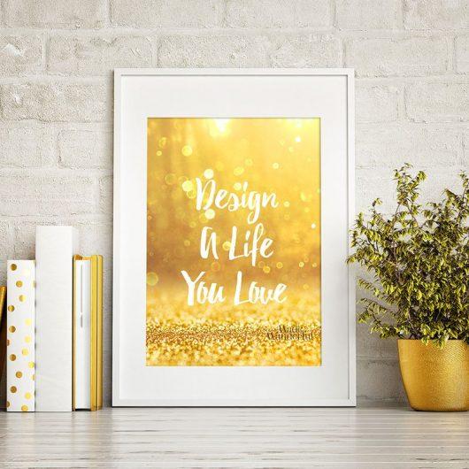 Design A Life You Love | Wall Art Print • Made Wanderful