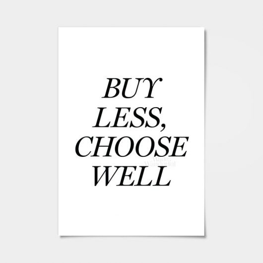 Buy Less Choose Well | art print | minimalism | essentialism • Made Wanderful