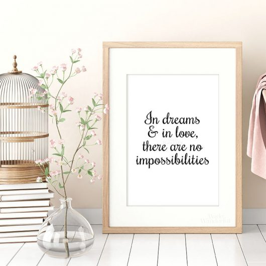 In Dreams And In Love There Are No Impossibilities | Art Print | Dreams, True Love, Relationships • Made Wanderful
