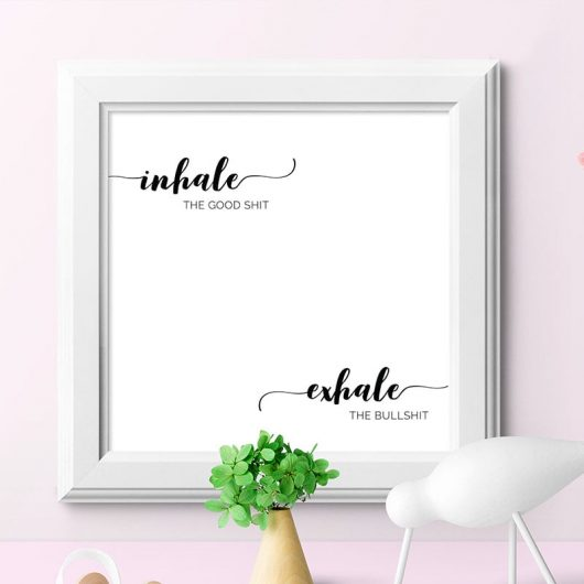 Inhale the Good Shit Exhale the Bullshit | Art Print • Made Wanderful