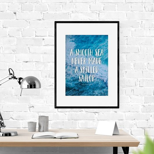 A Smooth Sea Never Made A Skilled Sailor | Art Print | Wall Art • Made Wanderful